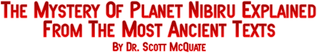 The Mystery Of Planet Nibiru Explained From The Most Ancient Texts By Dr. Scott McQuate